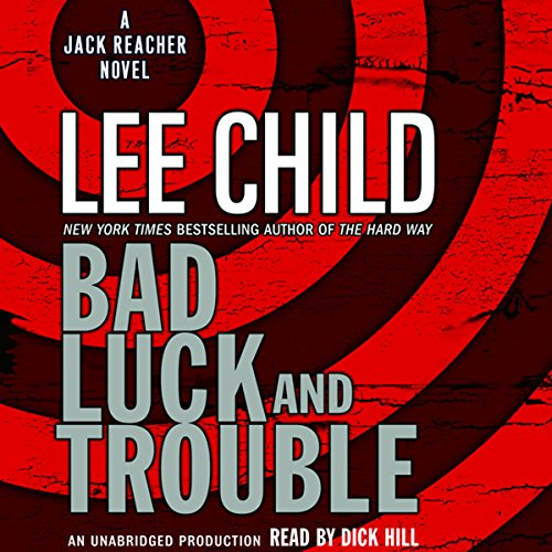 Bad Luck and Trouble     A Jack Reacher Novel              By:                                                                                                                                 Lee Child                               Narrated by:                                                                                                                                 Dick Hill                      Length: 13 hrs and 17 mins     5,550 ratings     Overall 4.4