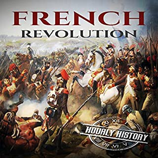 French Revolution: A History from Beginning to End      One Hour History Revolution, Book 1              By:                                                                                                                                 Hourly History                               Narrated by:                                                                                                                                 Stephen Paul Aulridge Jr                      Length: 57 mins     10 ratings     Overall 4.1