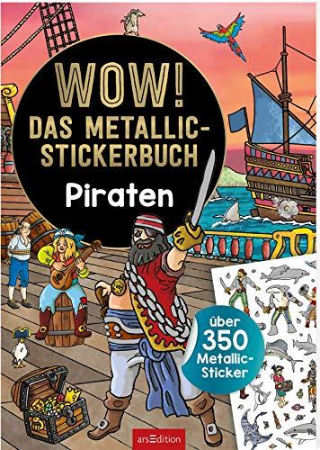 WOW! Das Metallic-Stickerbuch - Piraten: Über 350 Sticker Metallic-Sticker (Wow! Metallic-Sticker)