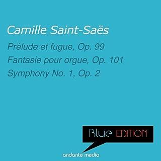 Blue Edition - Saint-Saens: Prélude et fugue, Op. 99 & Symphony No. 1, Op. 2