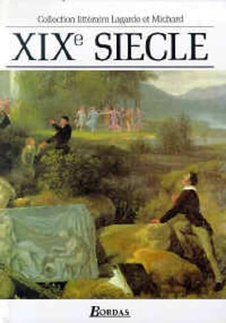 Lagarde et Michard : XIXe siècle : Les Grands Auteurs français du programme - Anthologie et Histoire littéraire