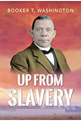 Up from Slavery: An Autobiography by Booker T. Washington (Annotated) Edition Kindle Edition