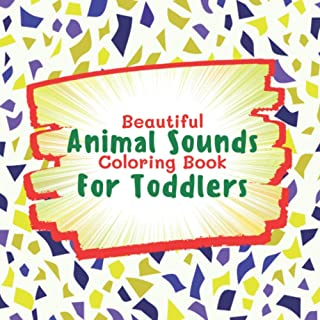 Beautiful Animal Sounds Coloring Book For Toddlers: Learn And Grow Fun Activity