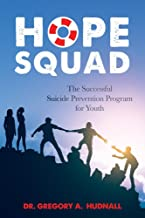 The Hope Squad: The Successful Suicide Prevention Program for Students