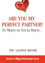 Are You My Perfect Partner?: To Marry or Not to Marry… (The Secrets of Happy Relationships Series)