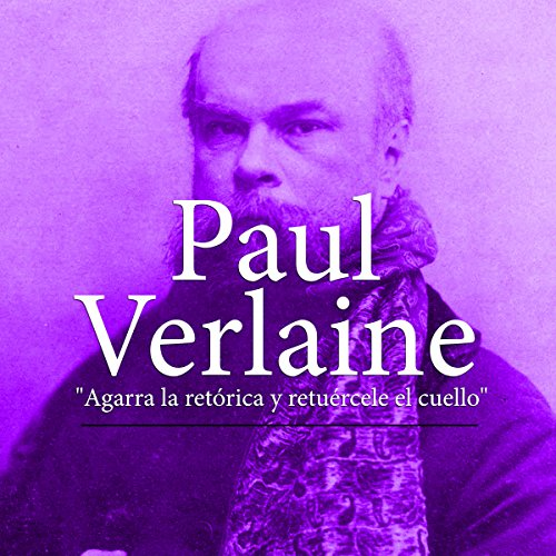 Paul Verlaine: Agarra la retórica y tuércele el cuello [Paul Verlaine: Grab Rhetoric and Wring Its Neck] copertina