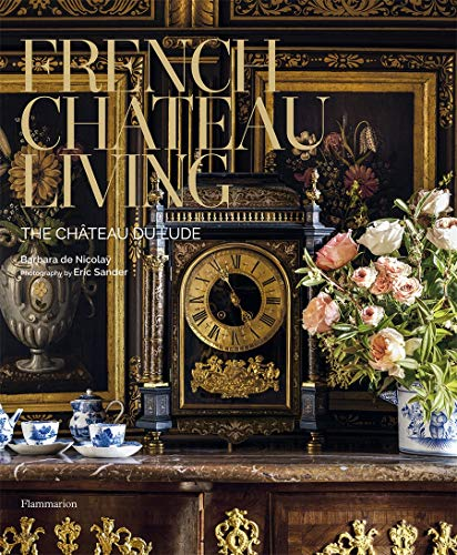 French Chateau Living: The Château du Lude (STYLE ET DESIGN - LANGUE ANGLAISE)