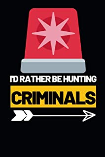 "I'd Rather Be Hunting Criminals: Funny Police Officer Notebook/Journal (6"" X 9"") Great Thank You / Retirement / Appreciati..."