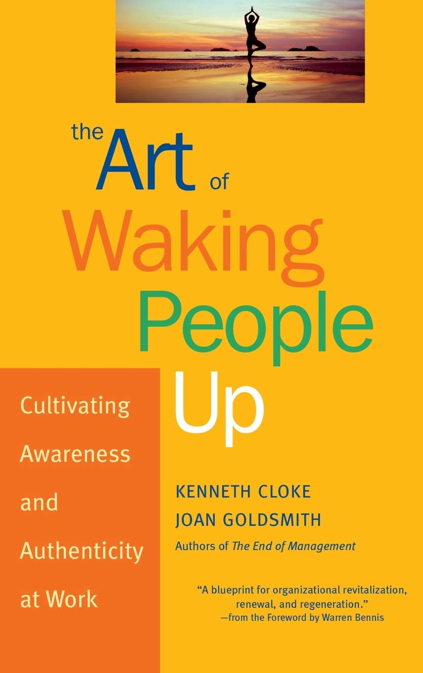 The Art Of Waking People Up: Cultivating Awareness And Authenticity At Work (Warren Bennis Signature Series)
