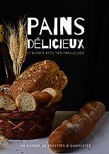 Pains délicieux et autres recettes fabuleuses - carnet à remplir pain - Mon carnet de recettes à remplir - idée cadeau cui...