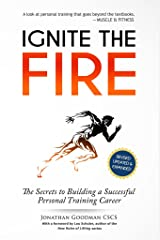 Ignite the Fire: The Secrets to Building a Successful Personal Training Career (Revised, Updated, and Expanded) Kindle Edition