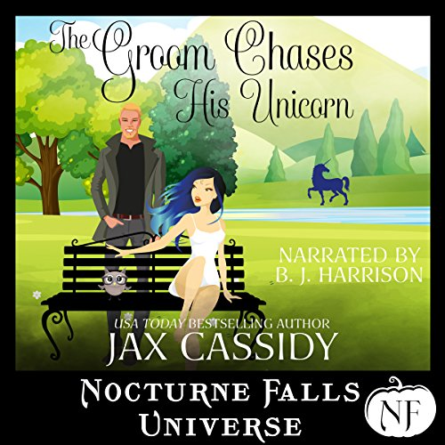 The Groom Chases His Unicorn: A Nocturne Falls Universe story