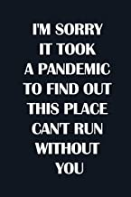 I'M SORRY IT TOOK A PANDEMIC TO FIND OUT THIS PLACE CAN'T RUN WITHOUT YOU: Employee Appreciation Gifts for Staff Members -...