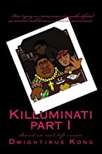 Killuminati part I (based on real-life events): How 2 yung, no-name, inner city youths defeated an ancient, well-known worldwide government.