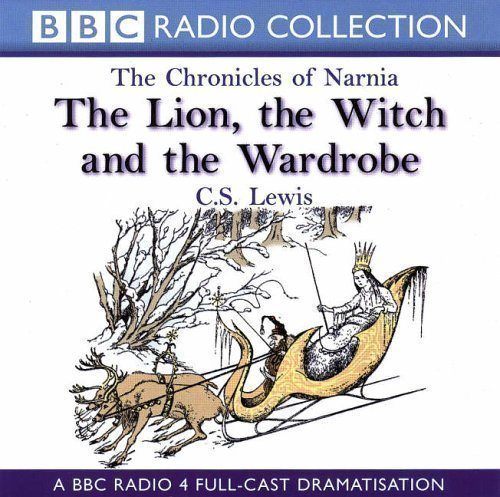 The Lion, the Witch and the Wardrobe (BBC Radio Collection: Chronicles of Narnia) by Lewis, C. S. on 30/11/2000 unknown edition
