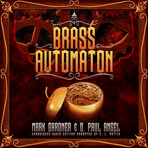 Brass Automaton                   By:                                                                                                                                 Mark Gardner,                                                                                        D. Paul Angel                               Narrated by:                                                                                                                                 C. L. Mattix                      Length: 3 hrs and 18 mins     1 rating     Overall 3.0