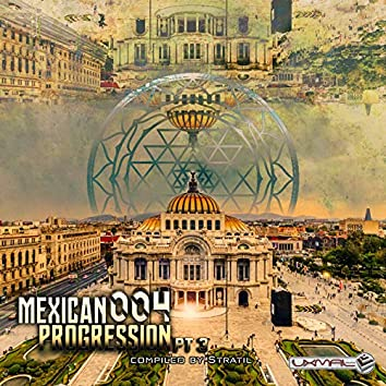 Mexican Progression 004, Pt. 3 (Compiled by Stratil)
