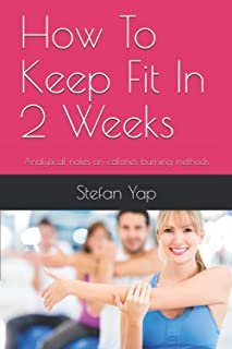 How To Keep Fit In 2 Weeks: Analytical notes on calories burning methods