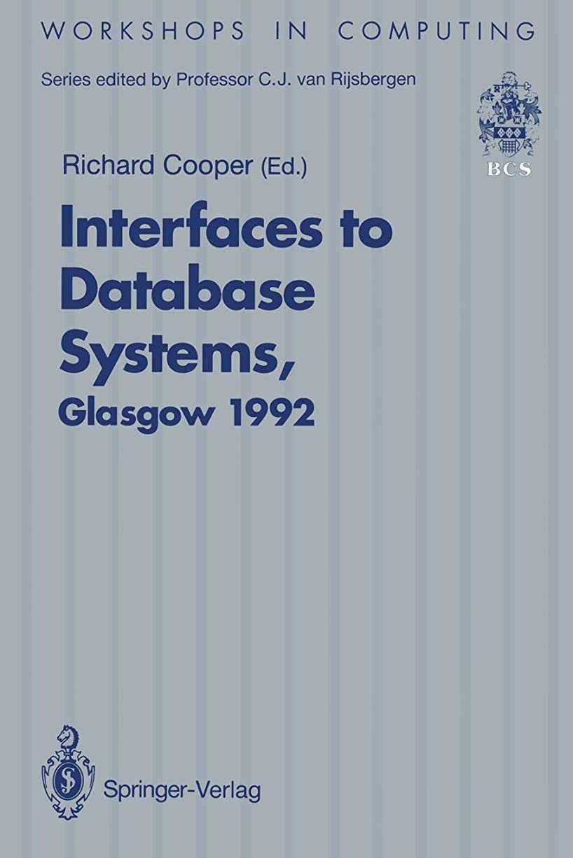 不一致アロングフェロー諸島Interfaces to Database Systems (IDS92): Proceedings of the First International Workshop on Interfaces to Database Systems, Glasgow, 1–3 July 1992 (Workshops in Computing)