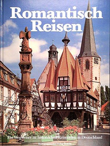 Romantisch reisen. Ein Wegweiser zu historischen Reisezielen in Deutschland.  (1. Auflage.)