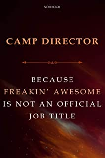 Lined Notebook Journal Camp Director Because Freakin' Awesome Is Not An Official Job Title: Business, 6x9 inch, Over 100 P...
