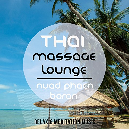 Thai Massage Lounge - Nuad Phaen Boran, Vol. 1 (A Selection of Wonderful Asian Chilled Meditation & Relaxation Tunes)