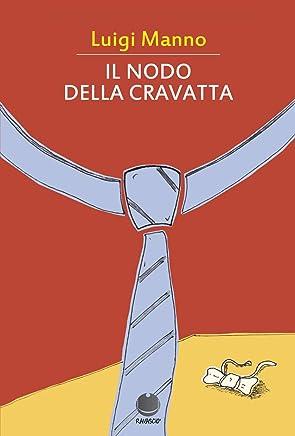 Il nodo della cravatta: (Raccolta di racconti) (Racconti lunghi e brevi)