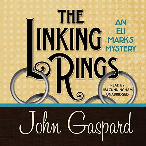 The Linking Rings     The Eli Marks Mysteries, Book 4              By:                                                                                                                                 John Gaspard                               Narrated by:                                                                                                                                 Jim Cunningham                      Length: 8 hrs and 9 mins     17 ratings     Overall 4.9