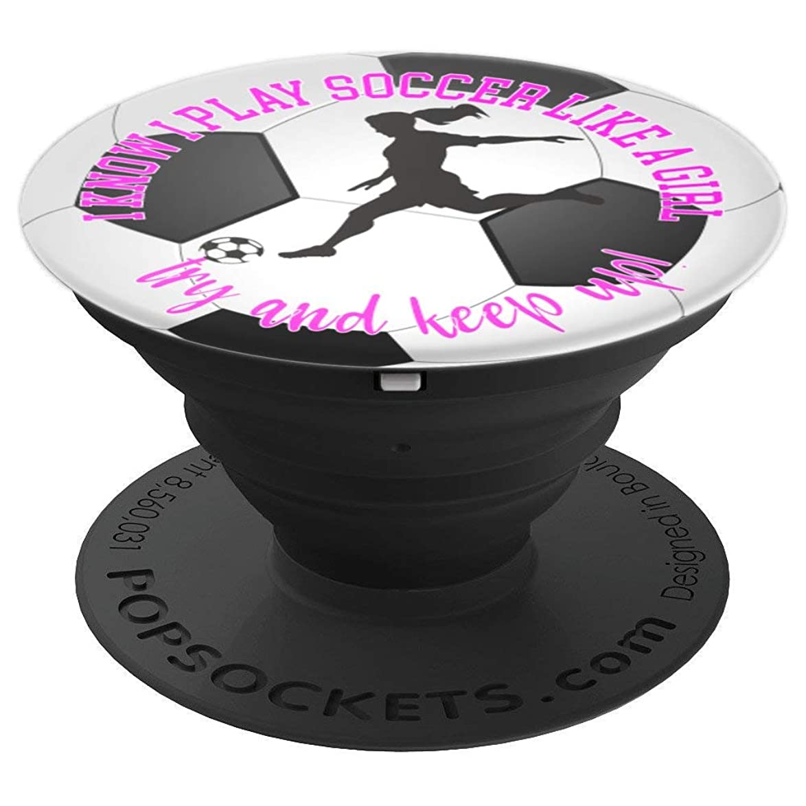 I know I play soccer like a girl try and keep up - PopSockets Grip and Stand for Phones and Tablets urwnyysgkvveqzm1