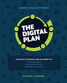 The Digital Plan 2nd Edition: Strategic guidance and planning to: Win political campaigns. Grow nonprofit organizations. Launch projects and meet goals.