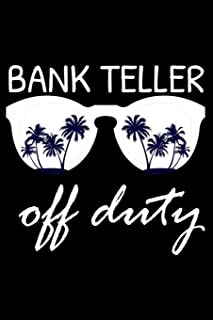 Bank Teller Off Duty: Funny Writing Notebook, Summer Vacation Diary, Retirement Journal, Planner Organizer for Bank Tellers, Bankers
