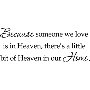 Amazon Com Because Someone We Love Is In Heaven There S A Little Bit Of Heaven In Our Home Decal Wall Quote Family Friends Saying Home Kitchen