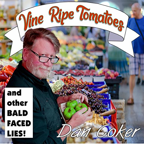 Vine Ripe Tomatoes (And Other Bald-Faced Lies!) cover art