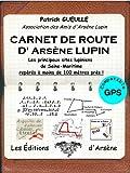 CARNET DE ROUTE D'ARSÈNE LUPIN: Les principaux sites lupiniens de Seine-Maritime (French Edition)