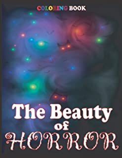 The Beauty Of Horror Coloring Book: A Horror Coloring Book with Terrifying Monsters, Evil Women, Dark Fantasy Creatures, a...