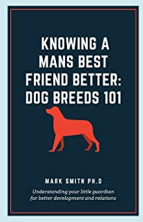 Knowing a Mans Best Friend Better; Dog Breeds 101: Understanding your little guardian for better development and relations