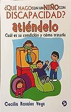 ¿Qué hago con un niño con discapacidad? Atiéndelo: Cuál es su condición y cómo tratarla (Spanish Edition)