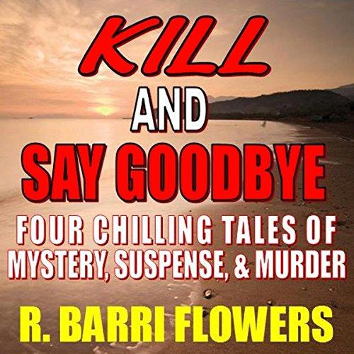 Kill and Say Goodbye audiobook cover art