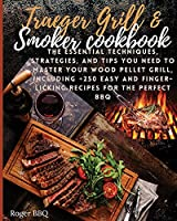 Traeger grill & Smoker Cookbook: he Essential Techniques, Strategies, And Tips You Need To Master Your Wood Pellet Grill, Including +250 Easy And Finger-Licking Recipes For The Perfect BBQ