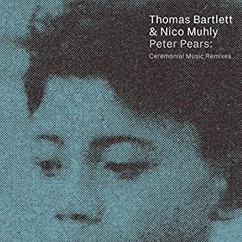 Peter Pears: Ceremonial Music Remixes