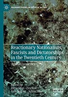 Reactionary Nationalists, Fascists and Dictatorships in the Twentieth Century: Against Democracy (Palgrave Studies in Political History)