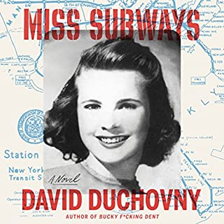 Miss Subways     A Novel              By:                                                                                                                                 David Duchovny                               Narrated by:                                                                                                                                 David Duchovny,                                                                                        Tea Leoni                      Length: 6 hrs and 46 mins     184 ratings     Overall 4.4