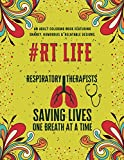 Respiratory Therapist Life: An Adult Coloring Book Featuring Funny, Humorous & Stress Relieving Designs | Gift for Respiratory Therapists