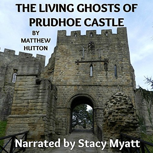 The Living Ghosts of Prudhoe Castle: A True Short Story audiobook cover art