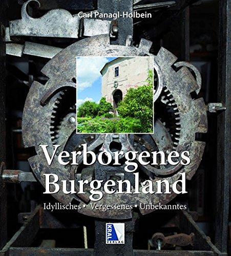 Verborgenes Burgenland: Idyllisches - Vergessenes - Unbekanntes