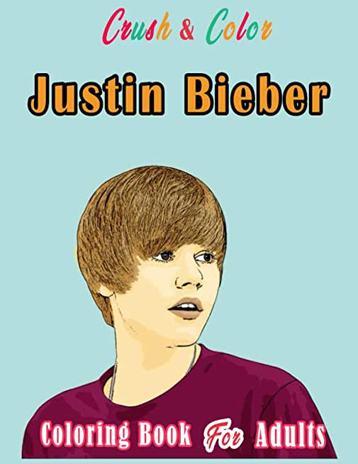 Crush and Color: Justin Bieber: A Coloring Book of Fantasies the Sexiest Singer (Crush + Color)