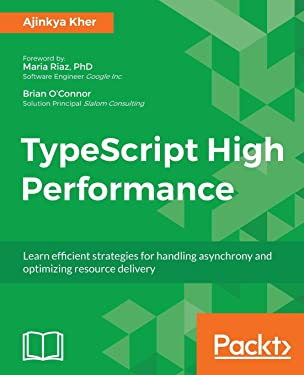 TypeScript High Performance: Code for performance, use asynchronous programming, and deliver resources efficiently
