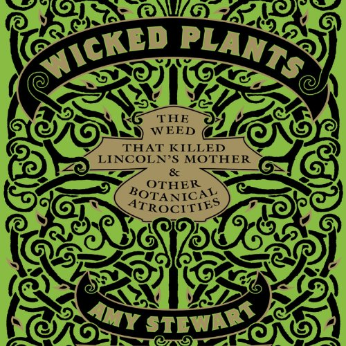 Wicked Plants     The Weed That Killed Lincoln's Mother and Other Botanical Atrocities              By:                                                                                                                                 Amy Stewart                               Narrated by:                                                                                                                                 Coleen Marlo                      Length: 4 hrs and 28 mins     999 ratings     Overall 3.8