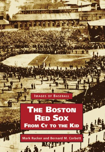 Boston Red Sox,  The,   From  Cy  to  the  Kid   (MA)   (Images of  Baseball)