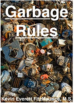 Garbage Rules by [Kevin Everett FitzMaurice]